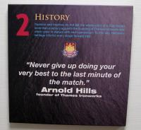 "A West Ham United crested canvas - 2 History ""Never give up doing your very best to the last minute of the match."" Arnold Hills founder of the Thames Ironworks quote."